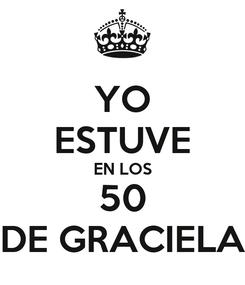 Poster: YO ESTUVE EN LOS 50 DE GRACIELA