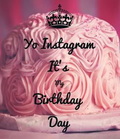 Poster: Yo Instagram  It's  My Birthday  Day
