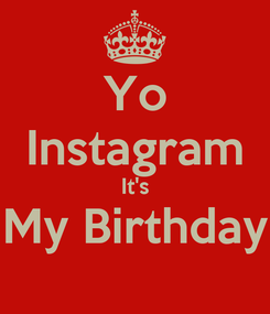 Poster: Yo Instagram It's My Birthday