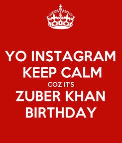 Poster: YO INSTAGRAM  KEEP CALM COZ IT'S ZUBER KHAN BIRTHDAY