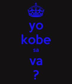 Poster: yo kobe sa va ?