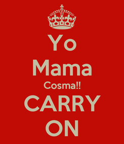 Poster: Yo Mama Cosma!! CARRY ON