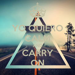 Poster: YO QUIERO CALM AND CARRY ON