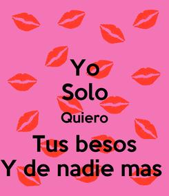 Poster: Yo Solo Quiero Tus besos Y de nadie mas