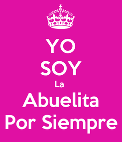 Poster: YO SOY La  Abuelita Por Siempre