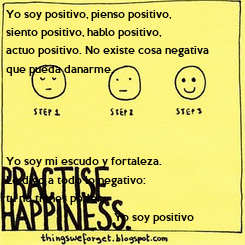 Poster: Yo soy positivo, pienso positivo, siento positivo, hablo positivo, actuo positivo. No existe cosa negativa  que pueda danarme.