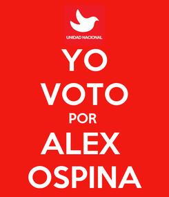 Poster: YO VOTO POR  ALEX  OSPINA