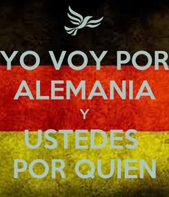 Poster: YO VOY POR ALEMANIA Y USTEDES  POR QUIEN