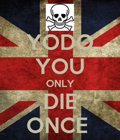 Poster: YODO YOU ONLY DIE ONCE