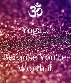 Poster: Yoga...   Because You're  Worth it