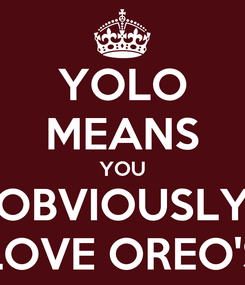 Poster: YOLO MEANS YOU OBVIOUSLY LOVE OREO'S