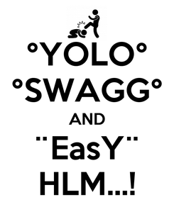 Poster: °YOLO° °SWAGG° AND ¨EasY¨ HLM...!