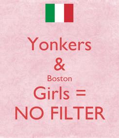 Poster: Yonkers & Boston Girls = NO FILTER