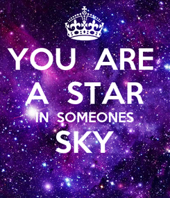 Poster: YOU  ARE  A  STAR IN  SOMEONES SKY