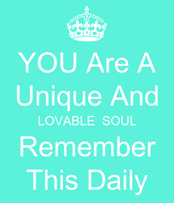 Poster: YOU Are A Unique And LOVABLE  SOUL Remember This Daily