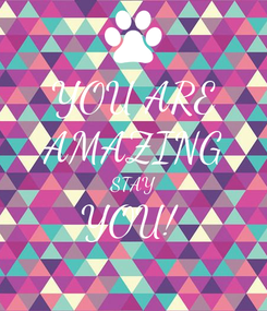 Poster: YOU ARE AMAZING STAY YOU!