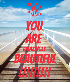 Poster: you  are  amazingly  beautiful !!!!!!!!!