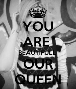 Poster: YOU ARE  BEAUTIFULL  OUR QUEEN