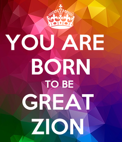 Poster: YOU ARE   BORN TO BE  GREAT  ZION