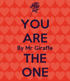 Poster: YOU ARE By Mr Giraffe THE ONE