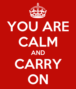 Poster: YOU ARE CALM AND CARRY ON