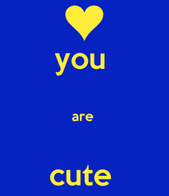 Poster: you   are   cute