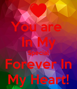 Poster: You are  In My Special Forever In My Heart!