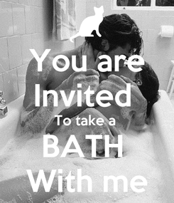 Poster: You are Invited  To take a  BATH  With me