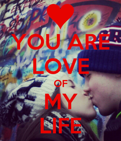 Poster: YOU ARE LOVE OF MY LIFE