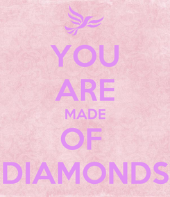 Poster: YOU ARE MADE OF  DIAMONDS
