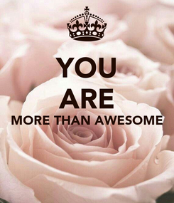 Poster: YOU ARE MORE THAN AWESOME