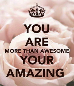 Poster: YOU ARE MORE THAN AWESOME YOUR AMAZING