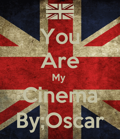 Poster: You Are My  Cinema By;Oscar