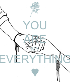 Poster: YOU ARE MY EVERYTHING ♥