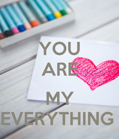 Poster: YOU ARE  MY EVERYTHING