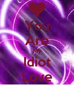 Poster: You Are My Idiot Love