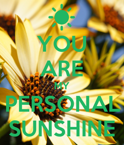 Poster: YOU ARE MY PERSONAL SUNSHINE