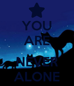 Poster: YOU ARE  NEVER ALONE