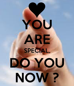 Poster: YOU ARE SPECIAL, DO YOU NOW ?