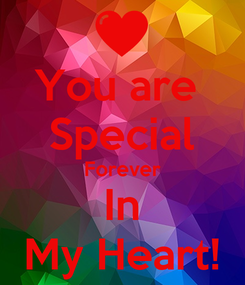 Poster: You are  Special Forever In My Heart!
