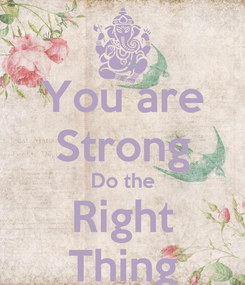 Poster: You are Strong Do the Right Thing