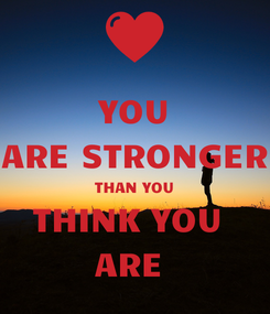 Poster: YOU ARE STRONGER THAN YOU THINK YOU  ARE