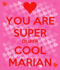 Poster: YOU ARE SUPER DUPER COOL MARIAN