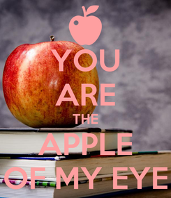 Poster: YOU ARE THE APPLE OF MY EYE