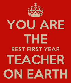 Poster: YOU ARE THE BEST FIRST YEAR TEACHER ON EARTH
