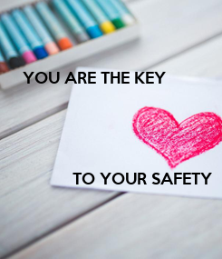 Poster:   YOU ARE THE KEY                TO YOUR SAFETY