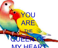 Poster: YOU  ARE  THE  QUEEN OF  MY HEART