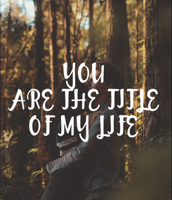 Poster: YOU ARE THE TITLE OF MY LIFE