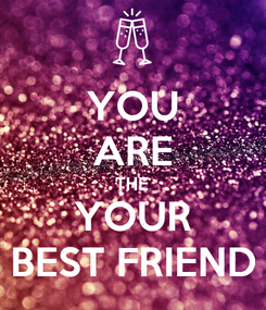 Poster: YOU ARE THE YOUR BEST FRIEND