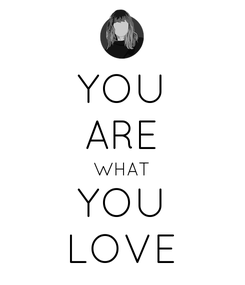 Poster: YOU ARE WHAT YOU LOVE